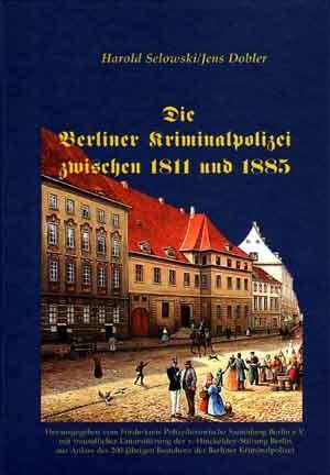 Die Berliner Kriminalpolizei zwischen 1811 und 1885